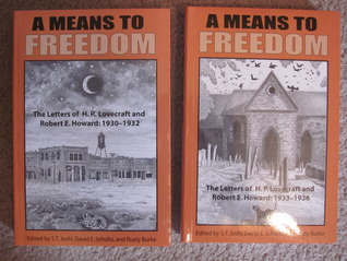 A Means to Freedom: The Letters of H.P. Lovecraft & Robert E. Howard by David E. Schultz, Robert E. Howard, S.T. Joshi, Rusty Burke, H.P. Lovecraft
