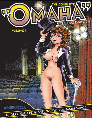 The Complete Omaha the Cat Dancer: Volume 1 by Reed Waller, Kate Worley, James Vance