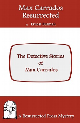 Max Carrados Resurrected: The Detective Stories of Max Carrados by Ernest Bramah