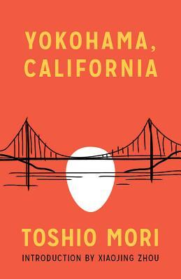 Yokohama, California by Toshio Mori, Xiaojing Zhou, William Saroyan, Lawson Fusao Inada