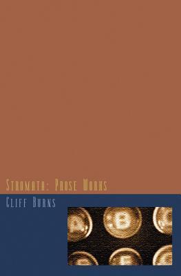 Stromata: Prose Works by Cliff Burns