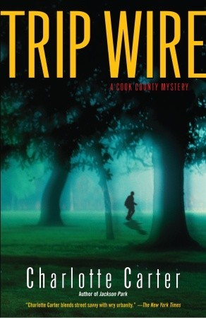 Trip Wire: A Cook County Mystery by Charlotte Carter