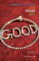 The Bad Boy's Guide To The Good Indian Girl by Annie Zaidi, Smriti Jaiswal Ravindra