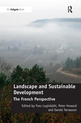 Landscape and Sustainable Development: The French Perspective by Yves Luginbühl, Peter Howard