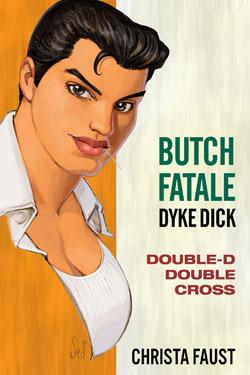 Butch Fatale, Dyke Dick - Double D Double Cross by Christa Faust