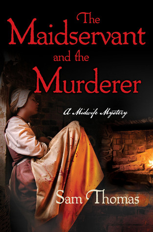 The Maidservant and the Murderer by Sam Thomas