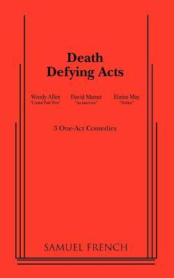 Death Defying Acts by Elaine May, Woody Allen, David Mamet