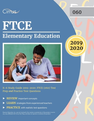 FTCE Elementary Education K-6 Study Guide 2019-2020: FTCE (060) Test Prep and Practice Test Questions by Cirrus Teacher Certification Exam Team