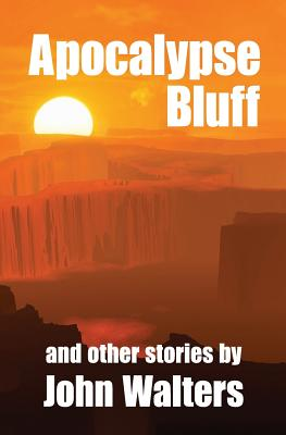 Apocalypse Bluff and Other Stories by John Walters