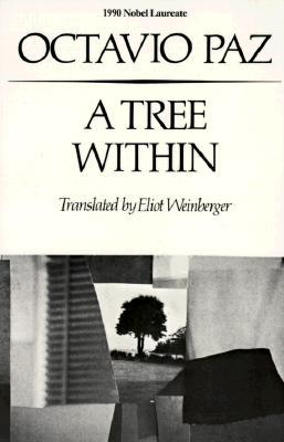 A Tree Within: Poetry by Octavio Paz, Eliot Weinberger