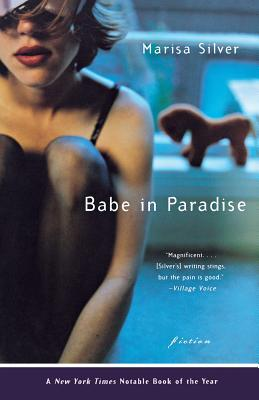 Babe in Paradise: Fiction by Marisa Silver