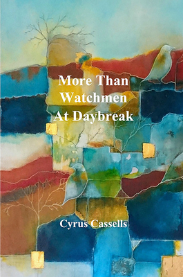 More Than Watchmen at Daybreak by Cyrus Cassells