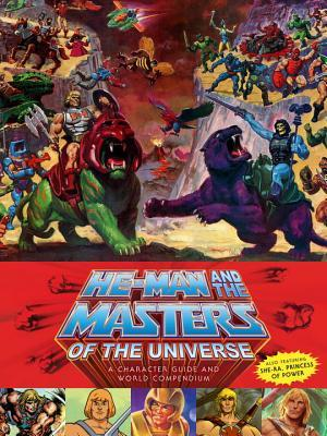 He-Man and the Masters of the Universe: A Character Guide and World Compendium by Danielle Gelehrter, James Eatock, Josh Delioncourt, Val Staples