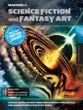 Masters of Science Fiction and Fantasy Art: A Collection of the Most Inspiring Science Fiction, Fantasy, and Gaming Illustrators in the World by Karen Haber, Joe Haldeman