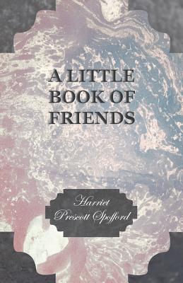 A Little Book of Friends by Harriet Prescott Spofford
