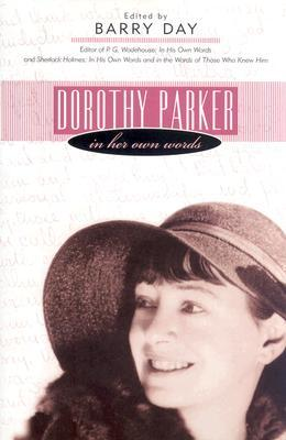 Dorothy Parker: In Her Own Words by Dorothy Parker, Barry Day