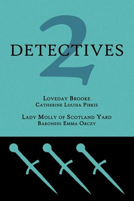 2 Detectives: Loveday Brooke / Lady Molly of Scotland Yard by Emmuska Orczy, Catherine Louisa Pirkis