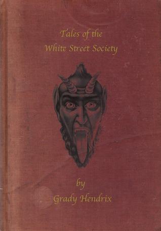 Dead Leprechauns & Devil Cats: Strange Tales of the White Street Society by Grady Hendrix