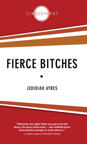 Fierce Bitches by Jedidiah Ayres