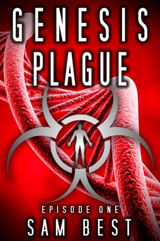 Genesis Plague: Episode 1 by Sam Best