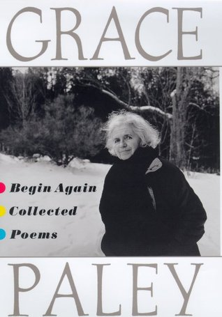 Begin Again: Collected Poems by Grace Paley