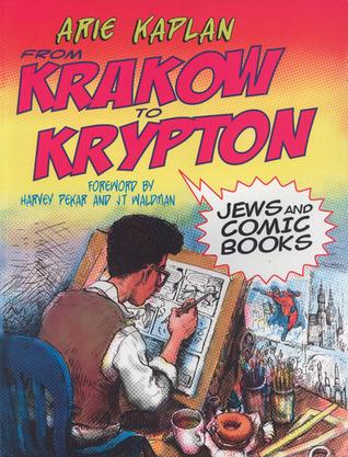 From Krakow to Krypton: Jews and Comic Books by Harvey Pekar, Arie Kaplan, J.T. Waldman