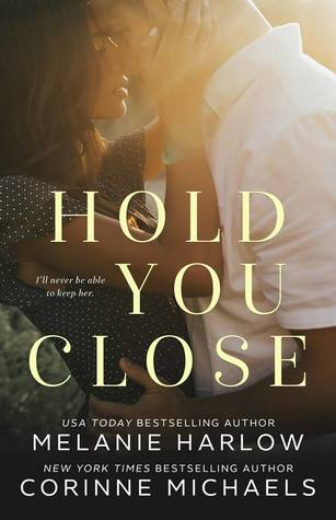 Hold You Close by Corinne Michaels, Melanie Harlow