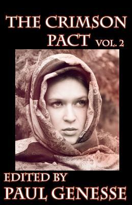 The Crimson Pact Volume 2 by Paul Genesse, Nayad A. Monroe, Richard Lee Byers, Patrick Tomlinson, Lester Smith, Kelly Swails, T.S. Rhodes, Gloria Weber, Elaine Blose, Isaac Bell, K.E. McGee, Elizabeth Shack, Chanté McCoy, Justin Swapp, E.A. Younker, Donald J. Bingle, Suzzanne Myers, Patrick M. Tracy, Sarah Kanning, Sarah Hans