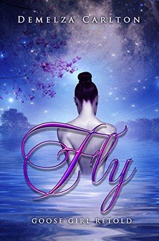Fly: Goose Girl Retold by Demelza Carlton