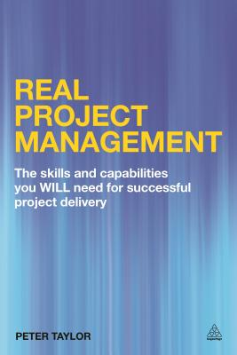 Real Project Management: The Skills and Capabilities You Will Need for Successful Project Delivery by Peter Taylor