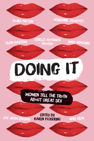 Doing It: A Sex-Positive Anthology by Karen Pickering, Maria Lewis