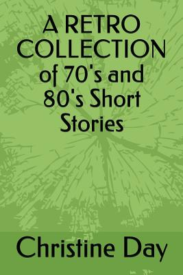 A Retro Collection of 70's and 80's Short Stories by Christine Day