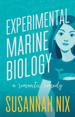 Experimental Marine Biology: A Romantic Comedy by Susannah Nix