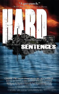 Hard Sentences: Crime Fiction Inspired by Alcatraz by David James Keaton