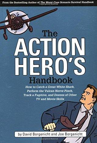 The Action Hero's Handbook by David Borgenicht, Joe Borgenicht