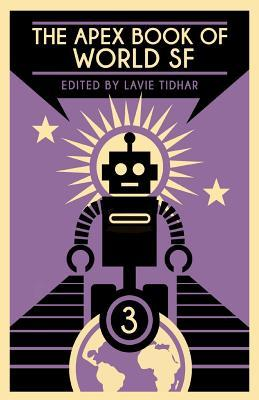 The Apex Book of World SF: Volume 3 by Karin Tidbeck, Lavie Tidhar