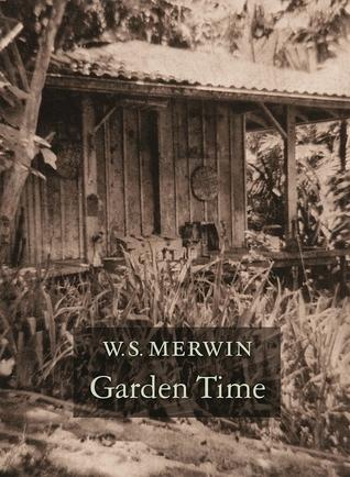 Garden Time by W.S. Merwin