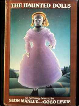 The Haunted Dolls: An Anthology by Gogo Lewis, M.R. James, Algernon Blackwood, J.H. Pearce, Rosemary Timperley, Agatha Christie, Hans Christian Andersen, Nathaniel Hawthorne, Mary Danby, Seon Manley, Terry Tapp, Jerome K. Jerome