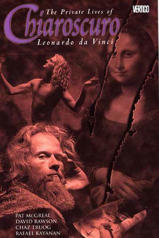 Chiaroscuro: The Private Lives of Leonardo da Vinci by David Rawson, Chas Truog, Rafael Kayanan, Pat McGreal