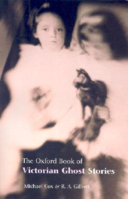 The Oxford Book of Victorian Ghost Stories by R.A. Gilbert, Michael Cox