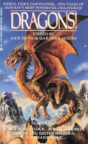 Dragons! by James P. Blaylock, M. Lucie Chin, Lucius Shepard, Mark C. Sumner, Susan Casper, Keith Roberts, L. Sprague de Camp, Gardner Dozois, Jack Dann, Tanith Lee, Avram Davidson, Esther M. Friesner