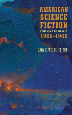 American Science Fiction: Four Classic Novels 1960-1966: The High Crusade / Way Station / Flowers for Algernon / . . . And Call Me Conrad by Gary K. Wolfe, Poul Anderson, Daniel Keyes, Clifford D. Simak, Roger Zelazny
