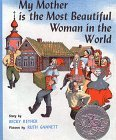 My Mother is the Most Beautiful Woman in the World by Ruth Chrisman Gannett, Becky Reyher