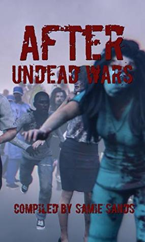After: Undead Wars by Thomas M. Malafarina, Chuck Buda, G.J. Stevens, Armand Rosamilia, Arnaldo Lopez Jr., Alexander C. Bailey, Samie Sands, Jensen Reed, Ryan Colley, Noel Osualdini