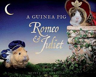 A Guinea Pig Romeo & Juliet by Alex Goodwin, William Shakespeare, Tess Newall