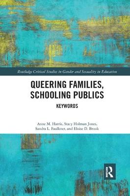 Queering Families, Schooling Publics: Keywords by Stacy Holman Jones, Sandra Faulkner, Anne Harris