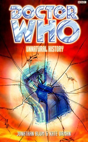 Doctor Who: Unnatural History by Jonathan Blum, Kate Orman