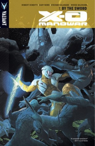X-O Manowar, Volume 1: By The Sword by Robert Venditti, Cary Nord, Moose Baumann, Stefano Gaudiano