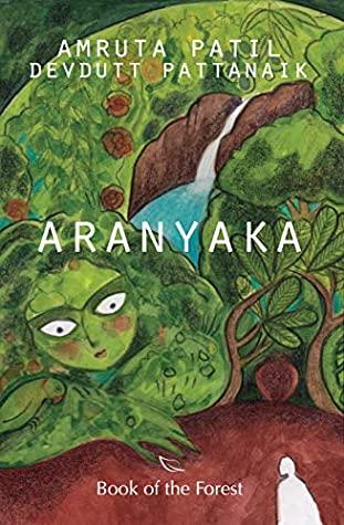 Aranyaka: Book of the Forest by Devdutt Pattanaik, Amruta Patil