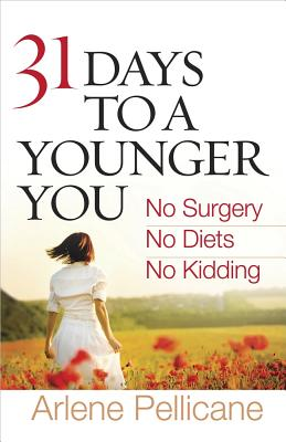 31 Days to a Younger You by Arlene Pellicane